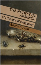 The Nudity Of Absence (To The Idol Worshippers)