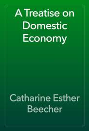 A Treatise on Domestic Economy book