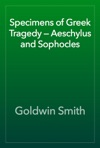 Specimens Of Greek Tragedy  Aeschylus And Sophocles