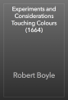 Robert Boyle - Experiments and Considerations Touching Colours (1664) artwork