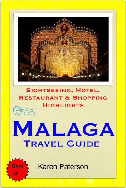 Malaga, Costa del Sol, Spain Travel Guide - Sightseeing, Hotel, Restaurant & Shopping Highlights (Illustrated)