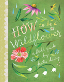 Download and Read Online How to Be a Wildflower