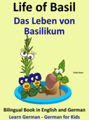 Learn German: German for Kids. Life of Basil - Das Leben von Basilikum. Bilingual Book in German and English.