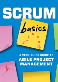 Scrum Basics: A Very Quick Guide to Agile Project Management book