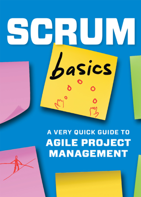 Scrum Basics: A Very Quick Guide to Agile Project Management - Tycho Press book