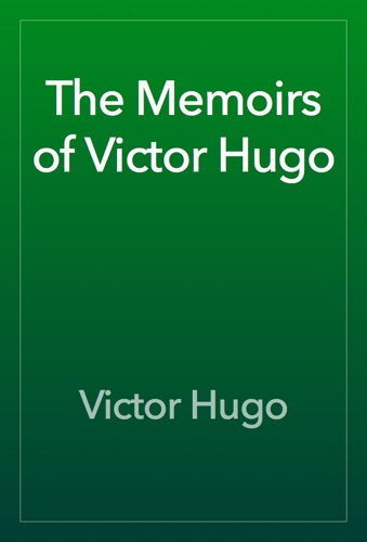 Victor Hugo - The Memoirs of Victor Hugo