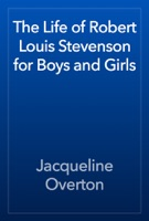 The Life of Robert Louis Stevenson for Boys and Girls