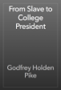 Godfrey Holden Pike - From Slave to College President artwork