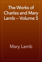 The Works of Charles and Mary Lamb — Volume 5