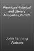 John Fanning Watson - American Historical and Literary Antiquities, Part 02 artwork
