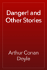 Arthur Conan Doyle - Danger! and Other Stories artwork