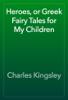 Charles Kingsley - Heroes, or Greek Fairy Tales for My Children artwork
