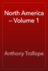 Anthony Trollope - North America — Volume 1 artwork