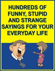 Hundreds of funny, stupid and strange sayings for your everyday life