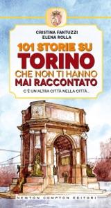 101 storie su Torino che non ti hanno mai raccontato da Cristina Fantuzzi & Elena Rolla