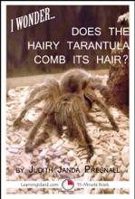 I Wonder…Does The Hairy Tarantula Comb Its Hair?