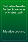 The Hollow Needle Further Adventures Of Arsne Lupin