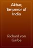 Richard von Garbe - Akbar, Emperor of India жЏ'ењ–