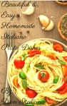 Beautiful  Easy Homemade Italiano Pasta Dishes