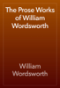 William Wordsworth - The Prose Works of William Wordsworth artwork