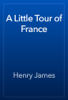 Henry James - A Little Tour of France artwork