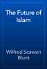 Wilfred Scawen Blunt - The Future of Islam artwork