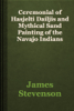 James Stevenson - Ceremonial of Hasjelti Dailjis and Mythical Sand Painting of the Navajo Indians artwork
