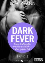 Dark Fever. Mein Milliardär – unwiderstehlich ... aber gefährlich 2