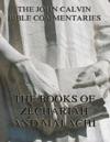 John Calvins Commentaries On Zechariah And Malachi