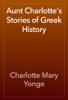 Charlotte Mary Yonge - Aunt Charlotte's Stories of Greek History artwork