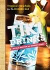 Tiki Drinks Tropical Cocktails For The Modern Bar