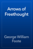 George William Foote - Arrows of Freethought artwork