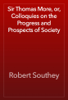 Robert Southey - Sir Thomas More, or, Colloquies on the Progress and Prospects of Society artwork