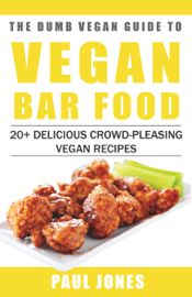 Vegan Bar Food: 20+ Delicious Crowd-Pleasing Vegan Recipes