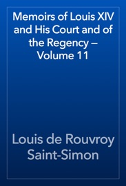 MEMOIRS OF LOUIS XIV AND HIS COURT AND OF THE REGENCY — VOLUME 11