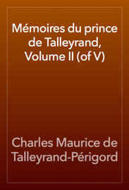 Mémoires du prince de Talleyrand, Volume II (of V)