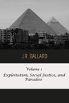 Volume 1: Exploitation, Social Justice, and Paradise