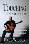 Touching The Heart Of God Embracing The Calendar Of The Kingdom