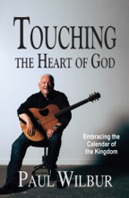 Touching the Heart of God: Embracing the Calendar of the Kingdom