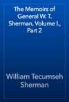 The Memoirs Of General W T Sherman Volume I Part 2
