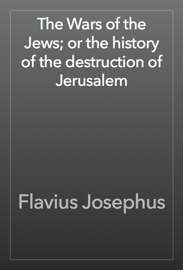 The Wars of the Jews; or the history of the destruction of Jerusalem book