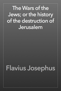 The Wars of the Jews; or the history of the destruction of Jerusalem Book Review
