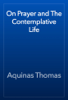 Aquinas Thomas - On Prayer and The Contemplative Life artwork