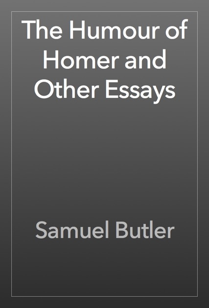 the humour of homer and other essays This the humour of homer and other essays was written by samuel butler in english language.