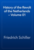 History of the Revolt of the Netherlands — Volume 01