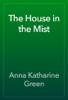 Anna Katharine Green - The House in the Mist artwork