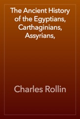 The Ancient History of the Egyptians, Carthaginians, Assyrians,