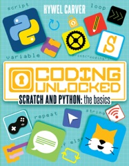 Coding Unlocked: Scratch and Python: The Basics