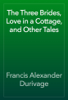Francis Alexander Durivage - The Three Brides, Love in a Cottage, and Other Tales artwork