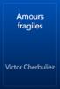 Victor Cherbuliez - Amours fragiles artwork